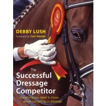 The Successful Dressage Competitor by Debbie Lush from trot-online